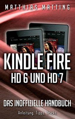 Kindle Fire HD 6 und HD 7 - das inoffizielle Handbuch