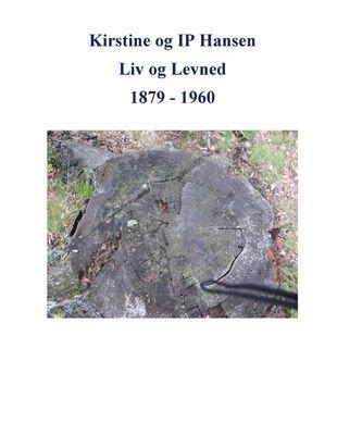 Kirstine og IP Hansen, Liv og Levned 1879 - 1960