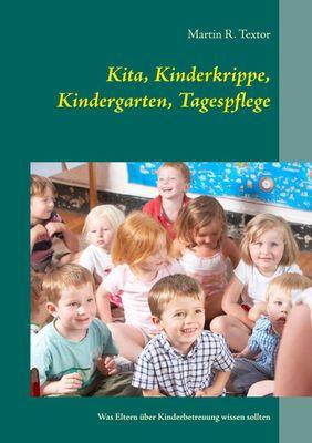 Kita, Kinderkrippe, Kindergarten, Tagespflege