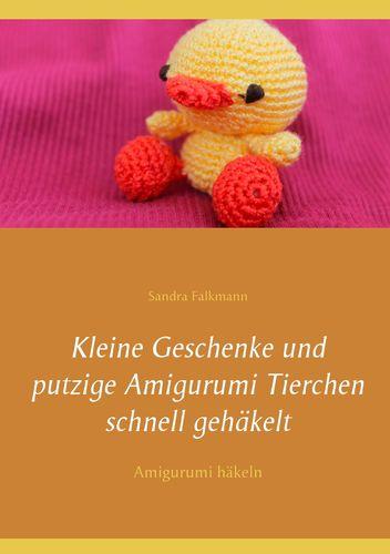 Kleine Geschenke Und Putzige Amigurumi Tierchen Schnell Gehäkelt
