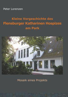 Kleine Vorgeschichte des Flensburger Katharinen Hospizes am Park
