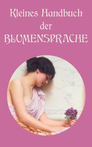 Kleines Handbuch der Blumensprache