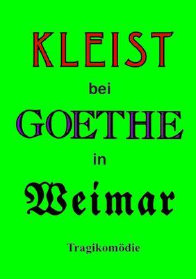 Kleist bei Goethe in Weimar