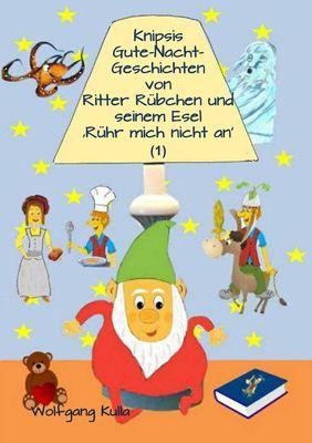 Knipsis Gute-Nacht-Geschichten von Ritter Rübchen und seinem Esel 'Rühr mich nicht an' (1)