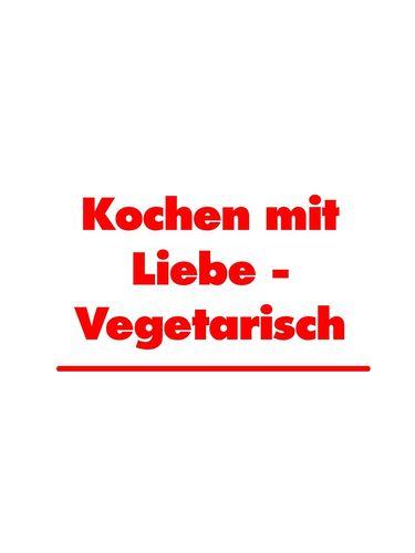 Kochen mit Liebe - Vegetarisch