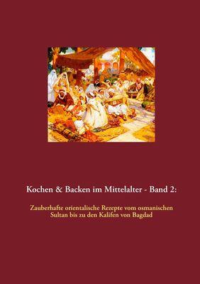 Kochen & Backen im Mittelalter - Band 2