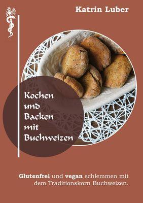 Kochen und Backen mit Buchweizen