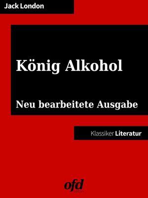 König Alkohol - Erinnerungen eines Trinkers