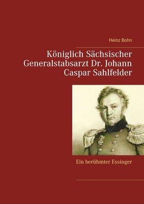 Königlich Sächsischer Generalstabsarzt  Dr. Johann Caspar Sahlfelder