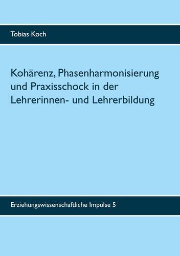 Kohärenz, Phasenharmonisierung und Praxisschock in der Lehrerinnen- und Lehrerbildung