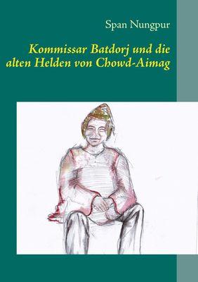 Kommissar Batdorj und die alten Helden von Chowd-Aimag