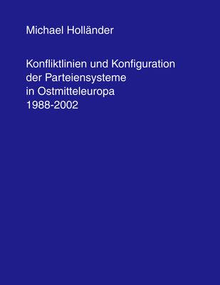 Konfliktlinien und Konfiguration der Parteiensysteme in Ostmitteleuropa 1988-2002