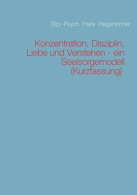 Konzentration, Disziplin, Liebe und Verstehen - ein Seelsorgemodell (Kurzfassung)