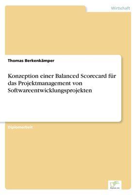 Konzeption einer Balanced Scorecard für das Projektmanagement von Softwareentwicklungsprojekten