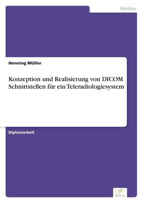 Konzeption und Realisierung von DICOM Schnittstellen für ein Teleradiologiesystem