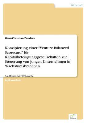 """Konzipierung einer """"Venture Balanced Scorecard"""" für Kapitalbeteiligungsgesellschaften zur Steuerung von jungen Unternehmen in Wachstumsbranchen"""