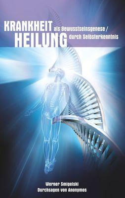 Krankheit als Bewusstseinesgenese / Heilung durch Selbsterkenntnis