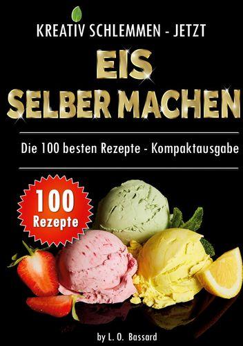 Kreativ schlemmen - jetzt Eis selber machen: 100 Top Rezepte - Kompaktausgabe