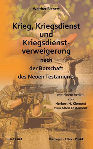 Krieg, Kriegsdienst und Kriegsdienstverweigerung nach der Botschaft des Neuen Testaments