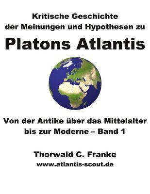 Kritische Geschichte der Meinungen und Hypothesen zu Platons Atlantis - Band 1