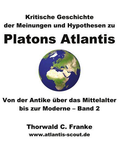 Kritische Geschichte der Meinungen und Hypothesen zu Platons Atlantis - Band 2