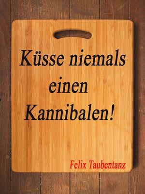 Küsse niemals einen Kannibalen!