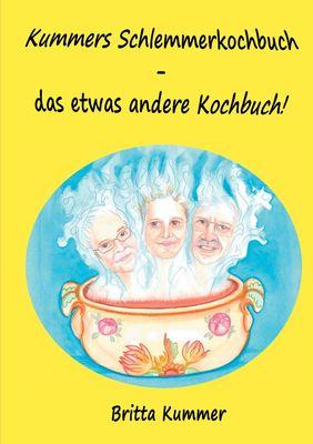 Kummers Schlemmerkochbuch - das etwas andere Kochbuch!