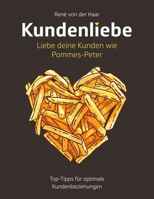 Kundenliebe: Liebe deine Kunden wie Pommes-Peter
