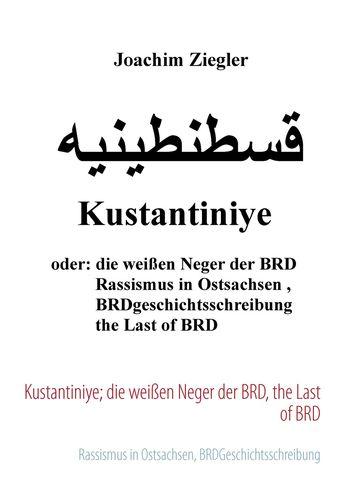 Kustantiniye; die weißen Neger der BRD, the Last of BRD