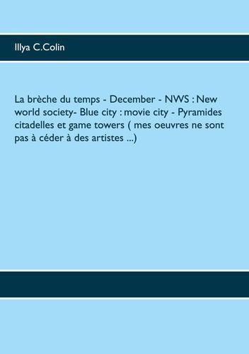 La brèche du temps - December - NWS : New world society- Blue city : movie city - Pyramides citadelles et game towers  ( mes oeuvres ne sont pas à céder à des artistes ...)