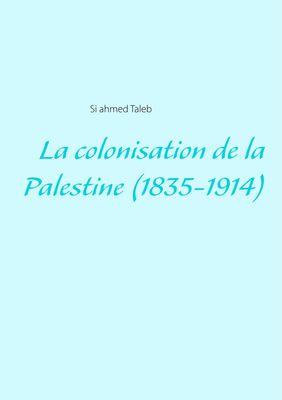 La colonisation de la Palestine (1835-1914)