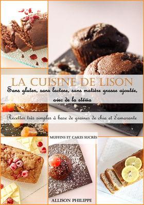 La cuisine de Lison : Recettes très simples à base de graines de chia et d'amarante, à la stévia, sans gluten, sans lactose et sans matière grasse ajoutée.