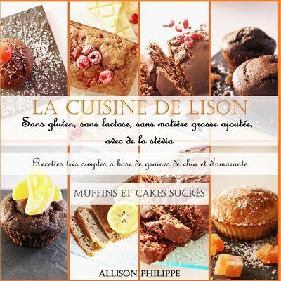 La cuisine de Lison : Sans gluten, sans lactose et sans matière grasse ajoutée, avec de la stévia. Recettes très simples à base de graines de chia et d'amarante