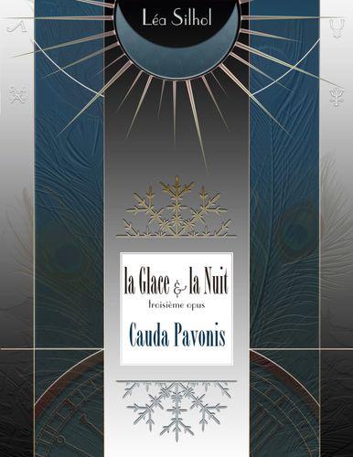 La Glace et la Nuit opus 3 : Cauda Pavonis
