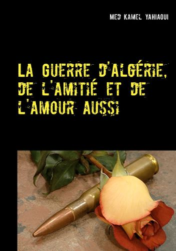 La Guerre d'Algérie, de l'amitié et de l'amour aussi