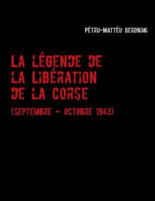 La légende de la Libération de la Corse