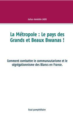 La Métropole : Le pays des Grands et Beaux Bwanas !