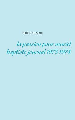 La passion pour muriel baptiste journal 1973 1974