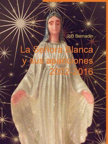 La Señora Blanca y sus apariciones 2002-2016