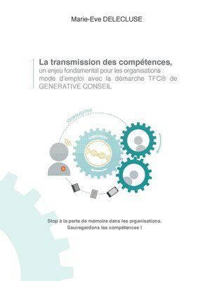 La transmission des compétences, un enjeu fondamental pour les organisations: mode d'emploi avec la démarche tfc de generative conseil
