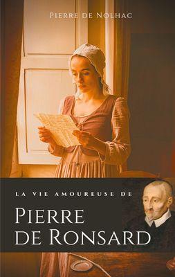 La vie amoureuse de Pierre de Ronsard