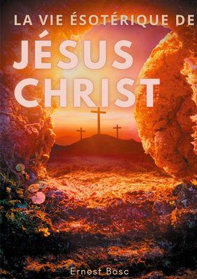 La vie ésotérique de Jésus-Christ