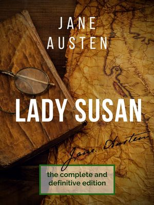 Lady Susan : The Jane Austen's undiscovered masterpiece