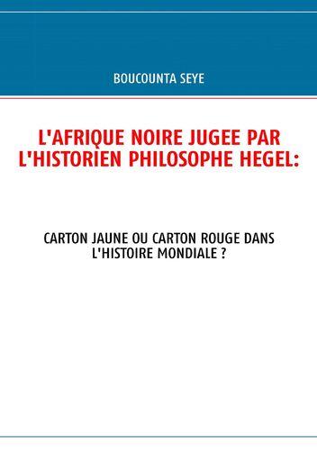 L'AFRIQUE NOIRE JUGEE PAR L'HISTORIEN PHILOSOPHE HEGEL:
