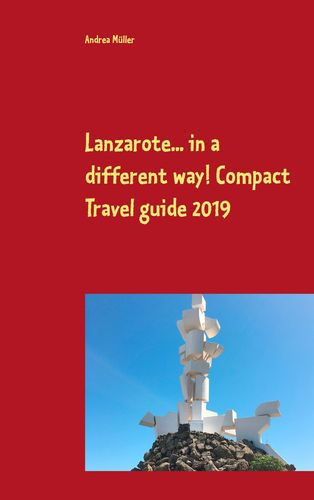 Lanzarote... in a different way! Compact Travel guide 2019