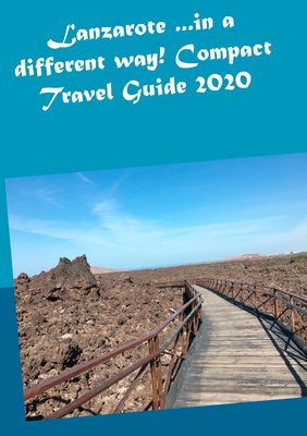 Lanzarote ...in a different way! Compact Travel Guide 2020