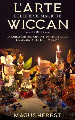 L'arte delle erbe magiche Wiccan