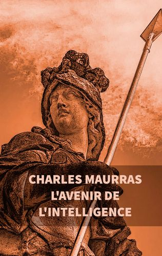 L'avenir de l'intelligence : Charles Maurras