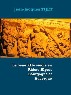 Le beau XIIe siècle en Rhône-Alpes, Bourgogne et Auvergne