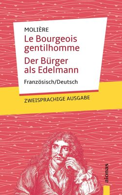 Le Bourgeois  gentilhomme / Der Bürger  als Edelmann: Zweisprachig Französisch / Deutsch